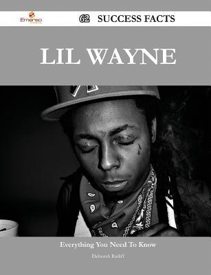Lil Wayne 62 Success Facts - Everything You Need to Know about Lil Wayne