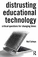 Distrusting Educational Technology: The Questions We Should Be Asking, But Are Not: Critical Questions for Changing Times