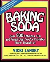 Baking Soda: Over 500 Fabulous, Fun, And Frugal Uses You've Probably Never Thought Of