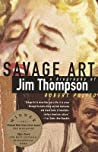 Savage Art: A  Biography of Jim Thompson