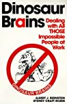 Dinosaur Brains: Dealing with All THOSE Impossible People at Work