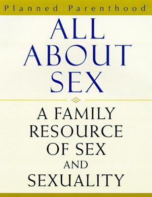 All About Sex: A Family Resource of Sex & Sexuality
