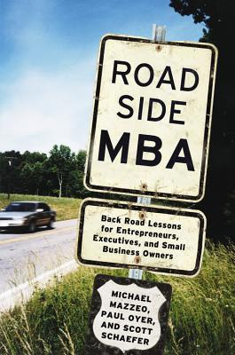 Roadside MBA: Back Road Lessons for Entrepreneurs, Executives and Small Business Owners