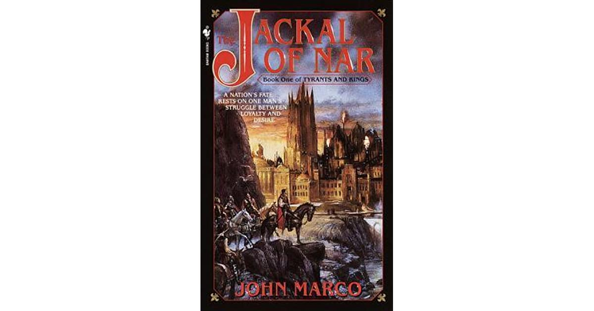 The Jackal of Nar (Tyrants and Kings, #1) by John Marco