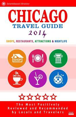Chicago Travel Guide 2014: Shops, Restaurants, Attractions & Nightlife in Chicago (New City Travel Guide 2014)
