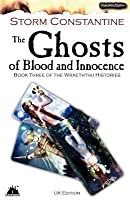 The Ghosts of Blood and Innocence (Wraeththu Histories, #3)