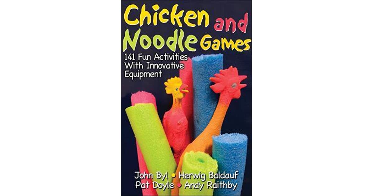 Chicken And Noodle Games 141 Fun Activities W Innovative Equipmnt By John Byl