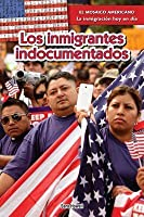Los Inmigrantes Indocumentados (Undocumented Immigrants)