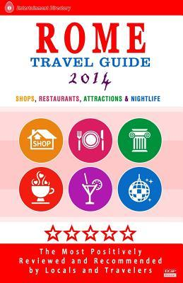 Rome Travel Guide 2014: Shops, Restaurants, Attractions & Nightlife in Rome, Italy (City Travel Guide 2014)