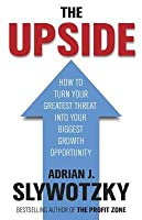 The Upside: From Risk Taking to Risk Shaping - How to Turn Your Greatest Threat Into Your Biggest Growth Opportunity