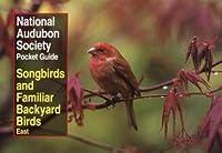 National Audubon Society Pocket Guide: Songbirds and Familiar Backyard Birds--East