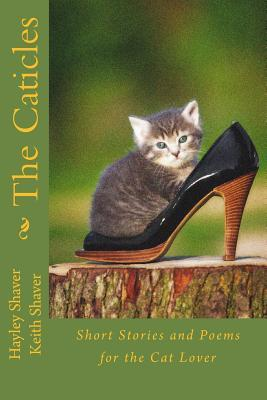 The Caticles: Short Stories and Poems for the Cat Lover