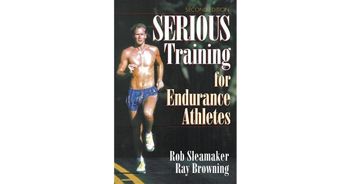 Serious Training for Endurance Athletes 2nd by Rob Sleamaker