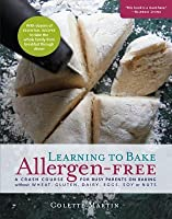 Learning to Bake Allergen-Free: A Crash Course for Busy Parents on Baking Without Wheat, Gluten, Dairy, Eggs, Soy or Nuts