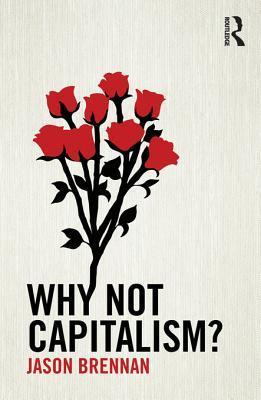Why Not Capitalism? by Jason Brennan