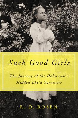 Such Good Girls: The Journey of the Hidden Child Survivors of the Holocaust