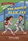 The Rookie Blue Jay (Ballpark Mysteries #10)
