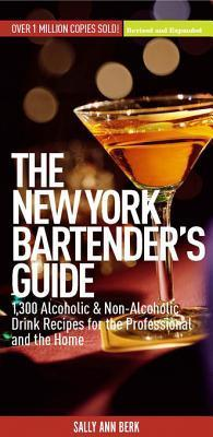 New York Bartenders Guide: 1300 Alcoholic and Non-Alcoholic Drink Recipes for the Professional and the Home  by  Sally Ann Berk