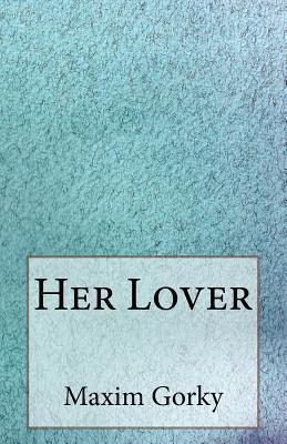 Her Lover by Maxim Gorky