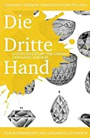 Learning German Through Storytelling: Die Dritte Hand - A Detective Story for German Language Learners (Includes Exercises): For Intermediate and Advanced Learners