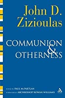 Communion and Otherness: Further Studies in Personhood and the Church