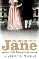 Everybody's Jane: Austen in the Popular Imagination