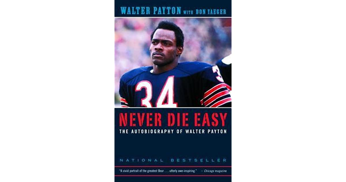 Never Die Easy The Autobiography of Walter Payton
