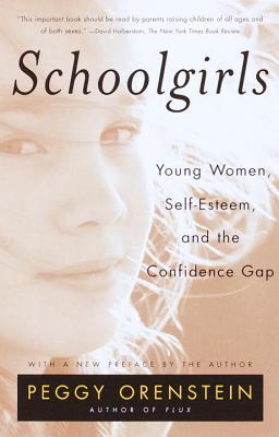 Schoolgirls: Young Women, Self Esteem, and the Confidence Gap