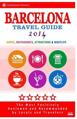 Barcelona Travel Guide 2014: Shops, Restaurants, Attractions & Nightlife in Barcelona (City Travel Guide 2014)