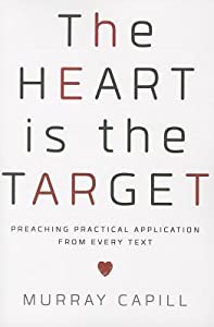 The Heart Is the Target: Preaching Practical Application from Every Text