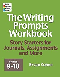 The Writing Prompts Workbook, Grades 9-10: Story Starters for Journals, Assignments and More
