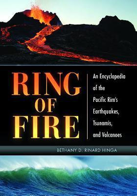 Ring of Fire - An Encyclopedia of the Pacific Rim s Earthquakes  Tsunamis and Volcanoes  2015