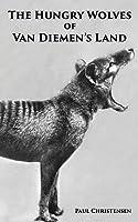 The Hungry Wolves of Van Diemen's Land