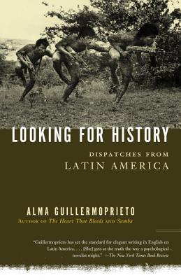 Looking for History: Dispatches from Latin America
