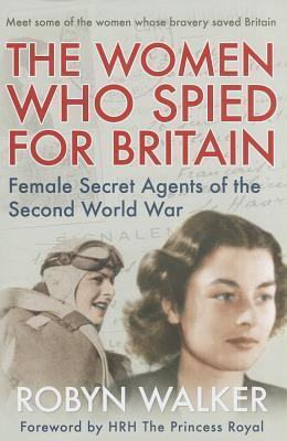 The Women Who Spied for Britain  Female Secret Agents of the Second World War