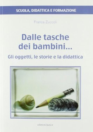 Dalle tasche dei bambini... Gli oggetti, le storie e la didattica Franca Zuccoli