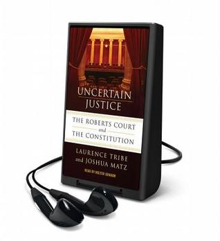 Uncertain Justice: The Roberts Court and the Politics of Constitutional Law