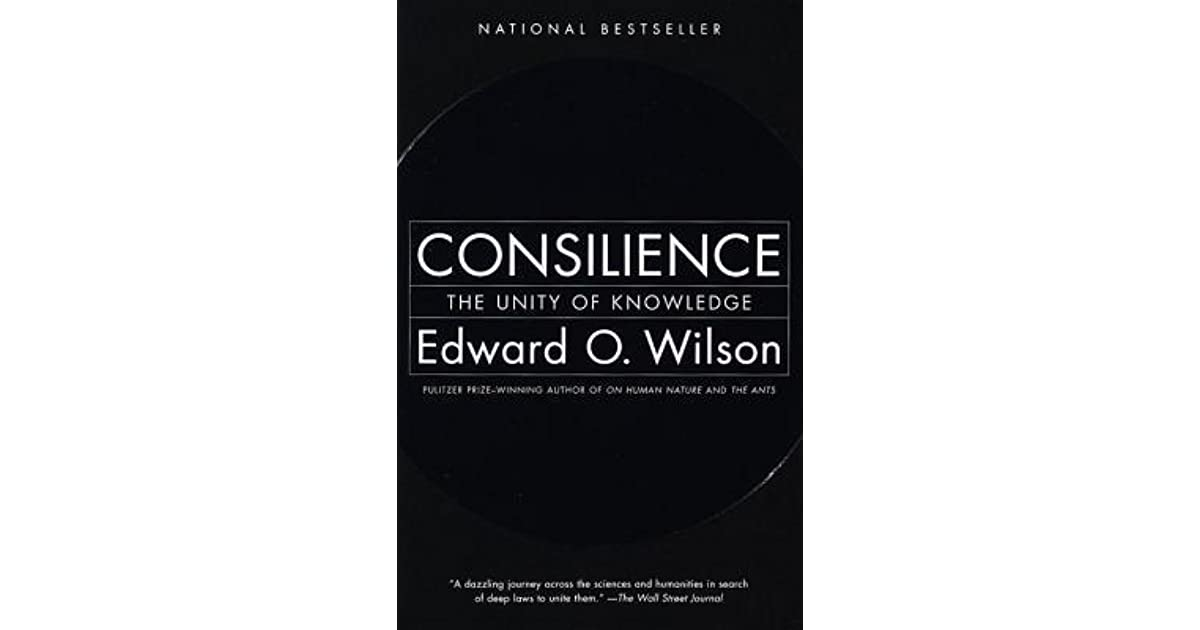 Consilience The Unity Of Knowledge By Edward O Wilson