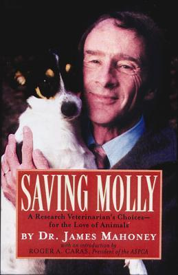 Saving Molly A Research Veterinarian's Choices-for the Love of Animals