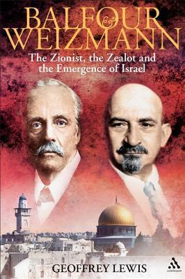 Balfour and Weizmann: The Zionist, the Zealot and the Emergence of Israel  by  Geoffrey Lewis