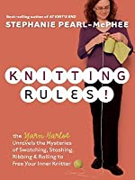 Knitting Rules!: The Yarn Harlot Unravels the Mysteries of Swatching, Stashing, Ribbing, & Rolling to Free Your Inner Knitter