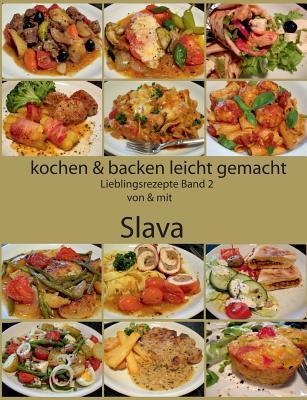 Kochen Und Backen Leicht Gemacht Lieblingsrezepte Band 2 Von Mit Slava By Slava Steffens