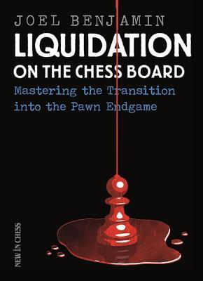 Liquidation on the Chess Board Mastering the Transition into the Pawn Ending
