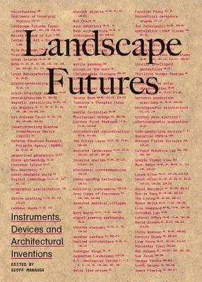 Landscape Futures: Instruments, Devices and Architectural Inventions