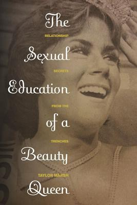 The Sexual Education of a Beauty Queen: Relationship Secrets from the Trenches