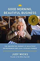 Good Morning, Beautiful Business: The Unexpected Journey of an Activist Entrepreneur and Local Economy Pioneer