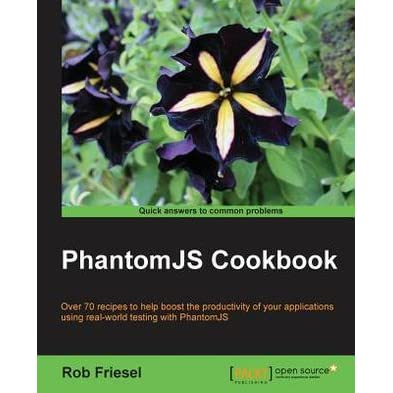 PhantomJS Cookbook by Rob Friesel