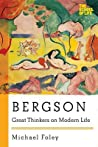 Bergson: Great Thinkers on Modern Life