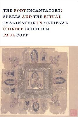 Body Incantatory Spells and the Ritual Imagination in Medieval Chinese Buddhism