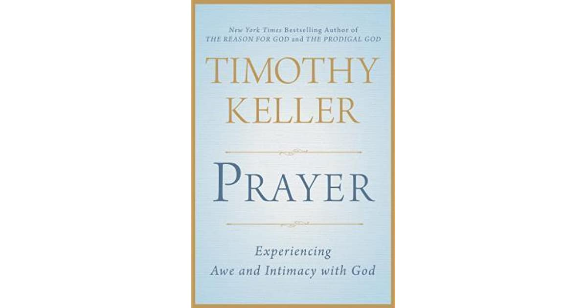 Prayer: Experiencing Awe and Intimacy with God by Timothy J